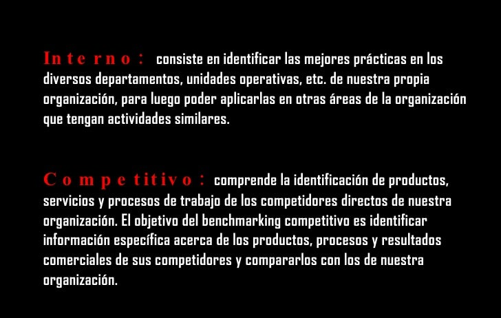 Interno:  consiste en identificar las mejores prácticas en los diversos departamentos, unidades operativas, etc. de nuestr...