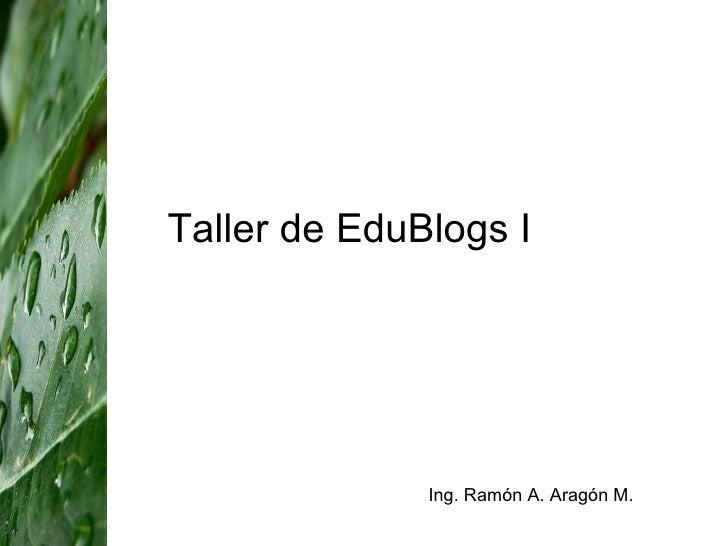 Taller de EduBlogs I Ing. Ramón A. Aragón M.