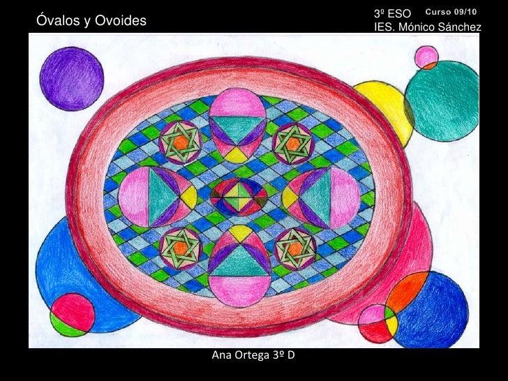 3º ESO <br />IES. Mónico Sánchez<br />Curso 09/10<br />Óvalos y Ovoides<br />Ana Ortega 3º D<br />