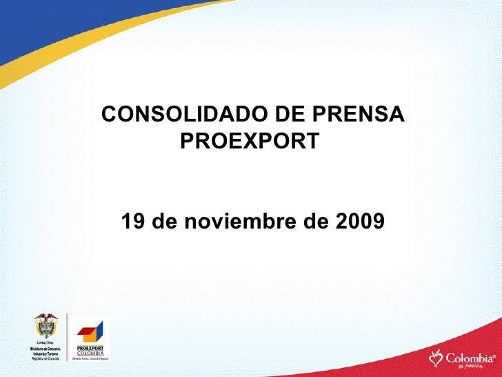 CONSOLIDADO DE PRENSA PROEXPORT  19 de noviembre de 2009