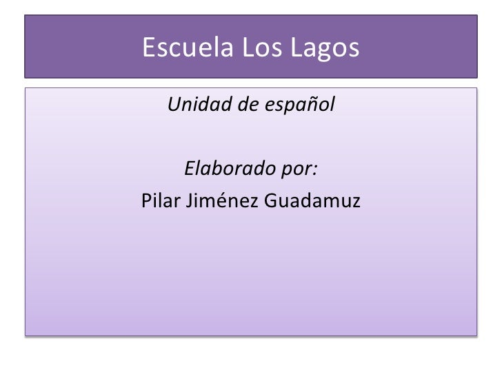 Escuela Los Lagos<br />Unidad de español<br />Elaborado por:<br />Pilar Jiménez Guadamuz<br />