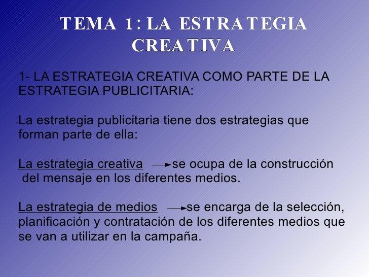 TEMA 1: LA ESTRATEGIA CREATIVA 1- LA ESTRATEGIA CREATIVA COMO PARTE DE LA  ESTRATEGIA PUBLICITARIA: La estrategia publicit...