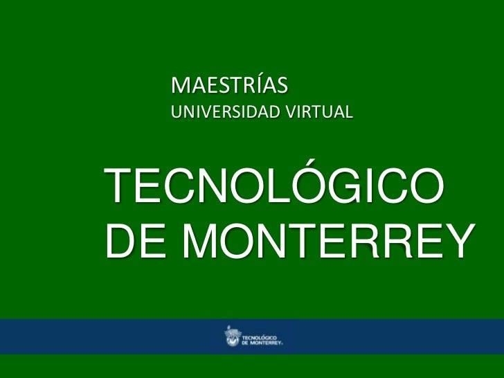MAESTRÍAS  UNIVERSIDAD VIRTUALTECNOLÓGICODE MONTERREY