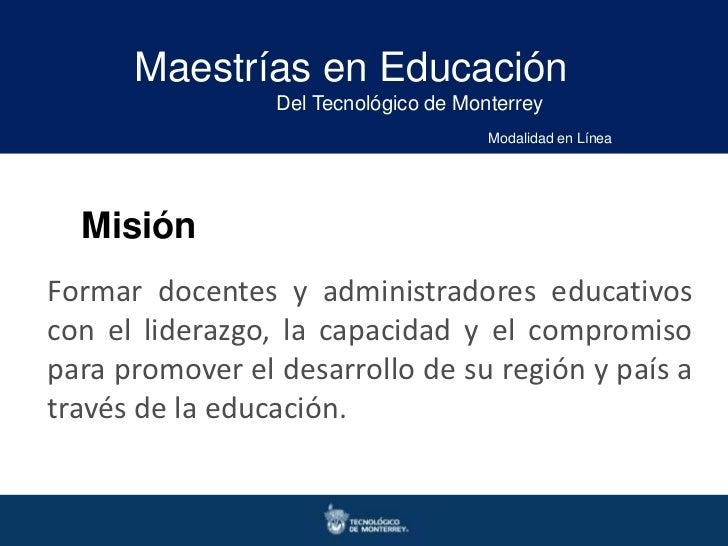 Maestrías en Educación                 Del Tecnológico de Monterrey                                       Modalidad en Lín...