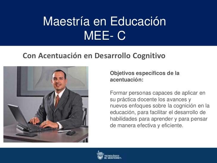 Maestría en Educación            MEE- CCon Acentuación en Desarrollo Cognitivo                       Objetivos específicos...