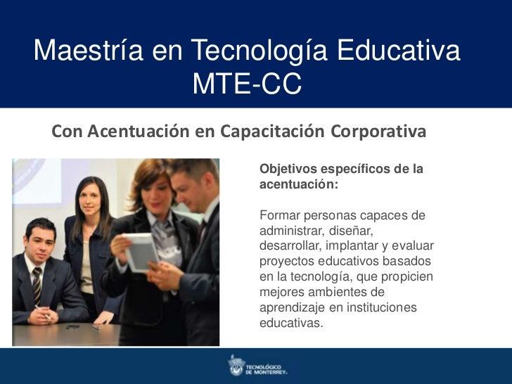 Maestría en Tecnología Educativa            MTE-CC Con Acentuación en Capacitación Corporativa                        Obje...