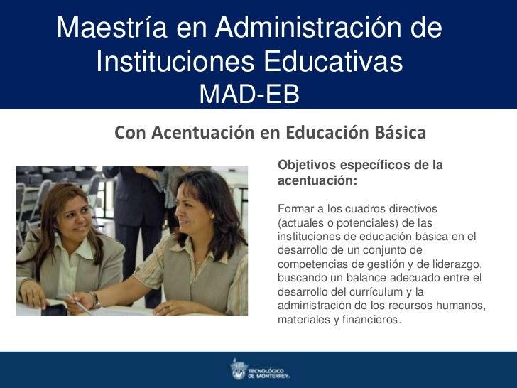 Maestría en Administración de  Instituciones Educativas             MAD-EB    Con Acentuación en Educación Básica         ...