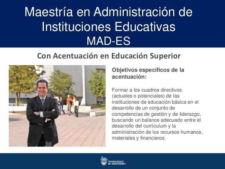 Maestría en Administración de  Instituciones Educativas              MAD-ES  Con Acentuación en Educación Superior        ...