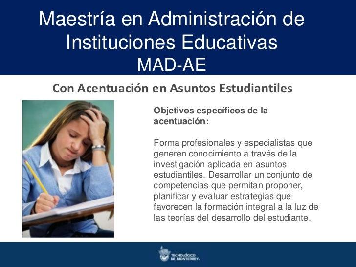 Maestría en Administración de  Instituciones Educativas               MAD-AE Con Acentuación en Asuntos Estudiantiles     ...