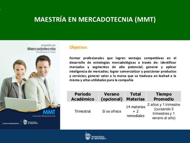 Maestrías en Ingeniería y Ciencias MAESTRÍA EN MERCADOTECNIA y Ciencias Doctorados en Ingenierías (MMT)          Objetivo:...