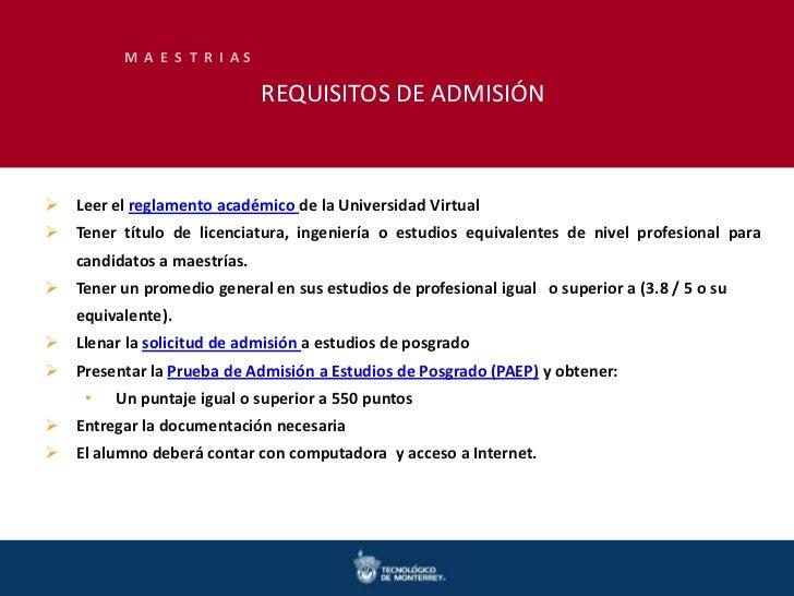 M A E S T R I AS                              REQUISITOS DE ADMISIÓN Leer el reglamento académico de la Universidad Virtu...