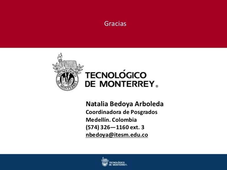 GraciasNatalia Bedoya ArboledaCoordinadora de PosgradosMedellín. Colombia(574) 326—1160 ext. 3nbedoya@itesm.edu.co