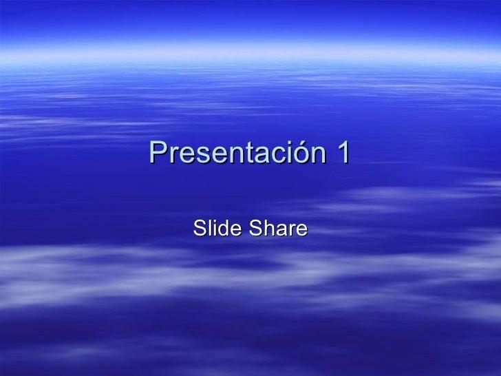 Presentación 1 Slide Share