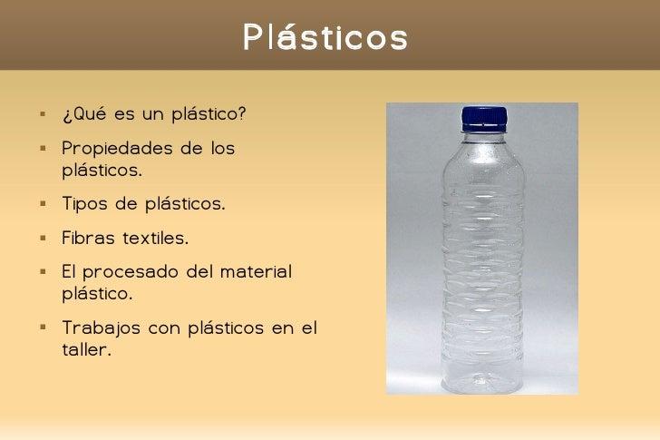 Plásticos  ¿Qué es un plástico?  Propiedades de los plásticos.  Tipos de plásticos.  Fibras textiles.  El procesado d...