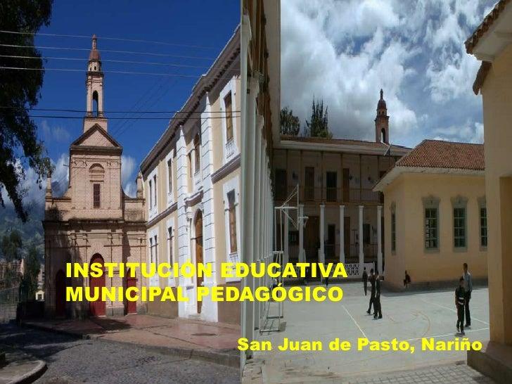 INSTITUCIÓN EDUCATIVA MUNICIPAL PEDAGÓGICO<br />San Juan de Pasto, Nariño<br />