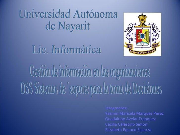 Universidad Autónoma de Nayarit Lic. Informática Gestión de información en las organizaciones DSS Sistemas de ´soporte par...