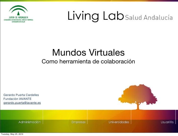 Mundos Virtuales                               Como herramienta de colaboración       Gerardo Puerta Cardelles   Fundación...