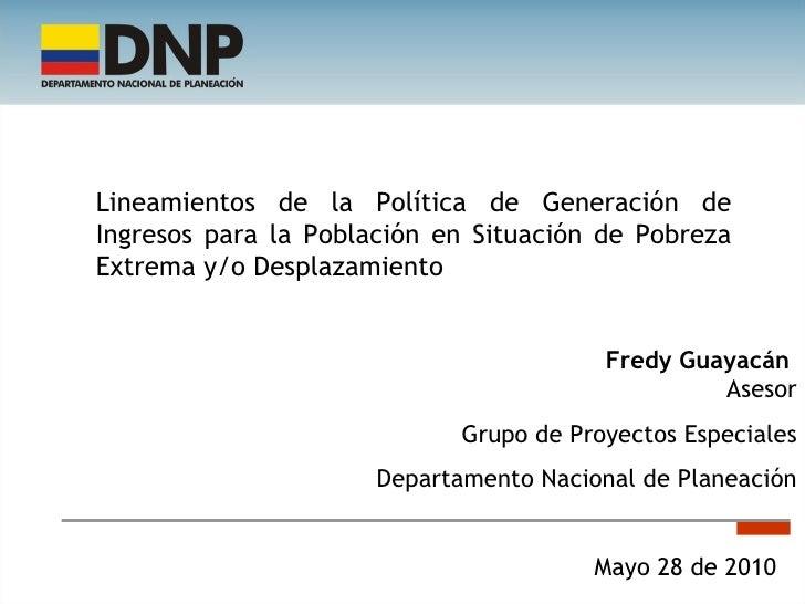 Mayo 28 de 2010 Fredy Guayacán  Asesor Grupo de Proyectos Especiales Departamento Nacional de Planeación Lineamientos de l...