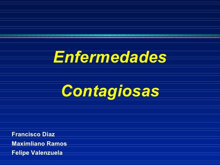 Enfermedades Contagiosas Francisco Diaz Maximliano Ramos Felipe Valenzuela
