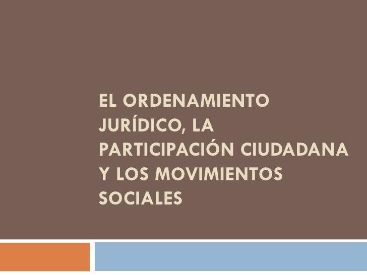 EL ORDENAMIENTO JURÍDICO, LA PARTICIPACIÓN CIUDADANA Y LOS MOVIMIENTOS SOCIALES