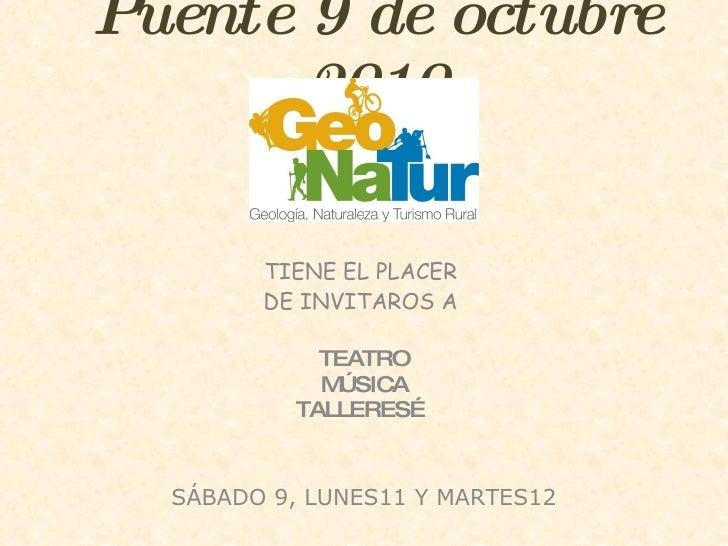 Puente 9 de octubre 2010 TIENE EL PLACER  DE INVITAROS A  TEATRO MÚSICA TALLERES… SÁBADO 9, LUNES11 Y MARTES12