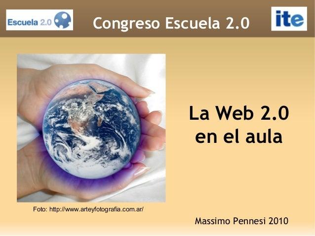 La Web 2.0 en el aula Massimo Pennesi 2010 Congreso Escuela 2.0 Foto: http://www.arteyfotografia.com.ar/