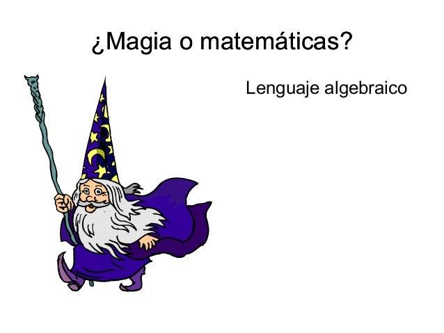 ¿Magia o matemáticas? Lenguaje algebraico ¿Magia o matemáticas?