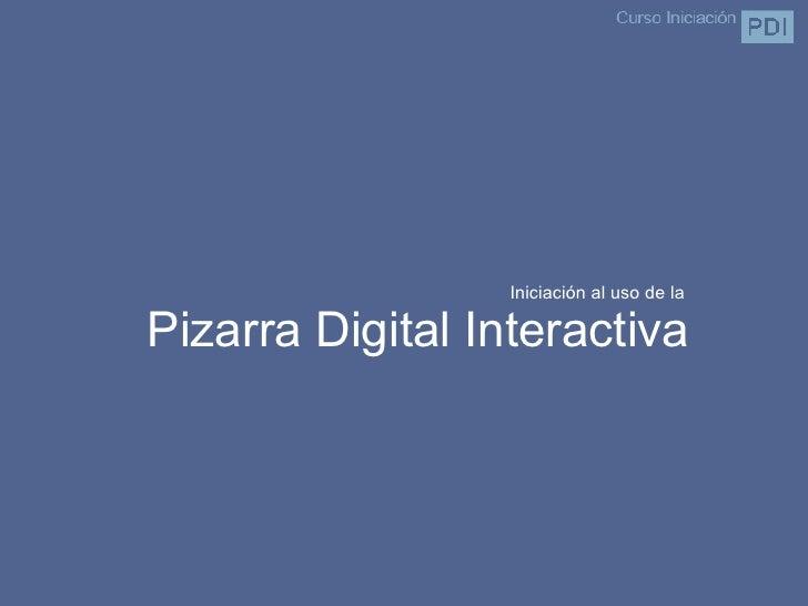 Iniciación al uso de la  Pizarra Digital Interactiva