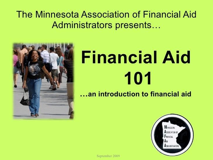 The Minnesota Association of Financial Aid Administrators presents… September 2009 <ul><ul><ul><li>Financial Aid  </li></u...