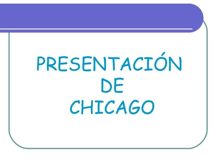 PRESENTACIÓN  DE  CHICAGO