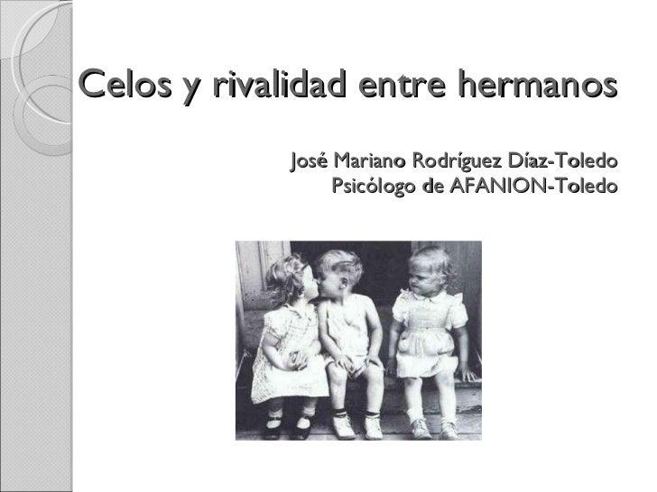 Celos y rivalidad entre hermanos José Mariano Rodríguez Díaz-Toledo Psicólogo de AFANION-Toledo