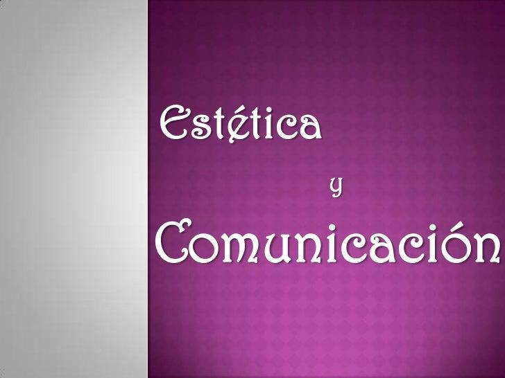 Estética<br />y<br />Comunicación<br />