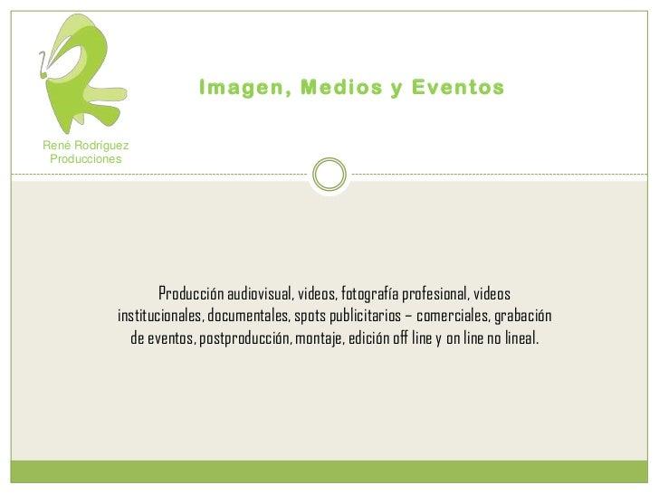 Imagen, Medios y Eventos<br />René Rodríguez Producciones<br />Producción audiovisual, videos, fotografía profesional, vid...