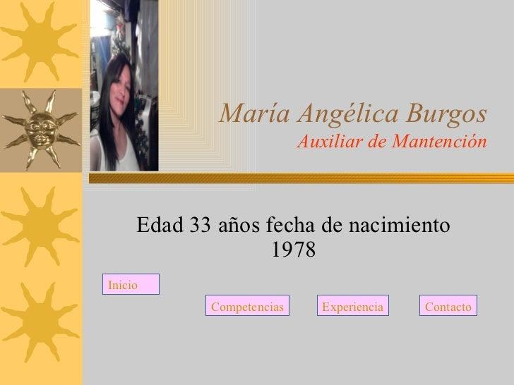 María Angélica Burgos Auxiliar de Mantención Edad 33 años fecha de nacimiento 1978 Inicio Competencias Experiencia Contacto