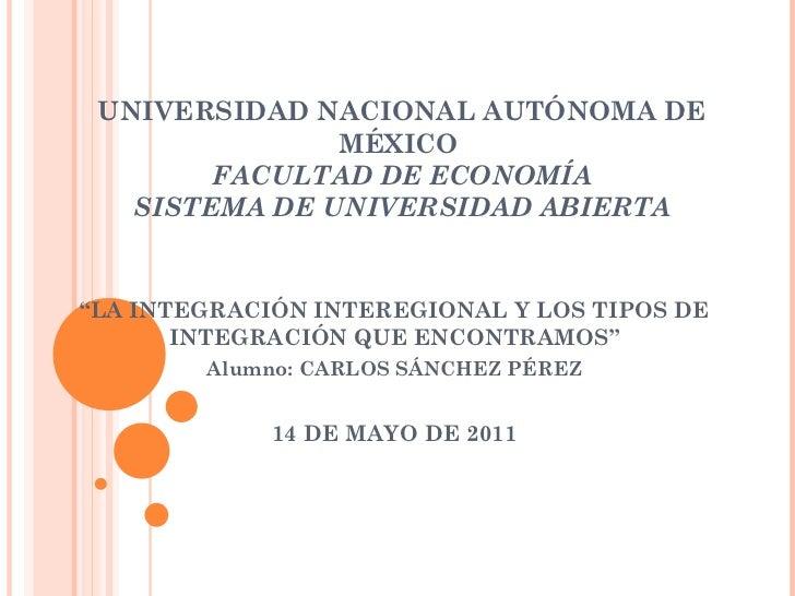 """UNIVERSIDAD NACIONAL AUTÓNOMA DE MÉXICO  FACULTAD DE ECONOMÍA SISTEMA DE UNIVERSIDAD ABIERTA """" LA INTEGRACIÓN INTEREGIONAL..."""
