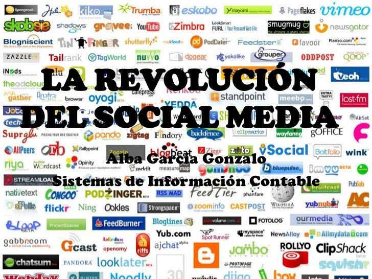 LA REVOLUCIÓN DEL SOCIAL MEDIA<br />Alba García Gonzalo<br />Sistemas de Información Contable<br />