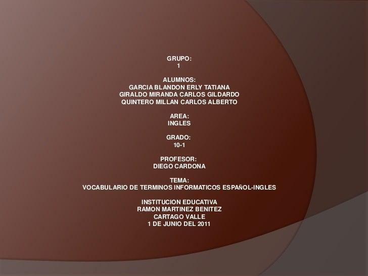 GRUPO:<br />1 <br />ALUMNOS:<br />GARCIA BLANDON ERLY TATIANA<br />GIRALDO MIRANDA CARLOS GILDARDO<br />QUINTERO MILLAN CA...