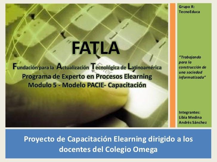 """<ul><li>Proyecto de Capacitación Elearning dirigido a los docentes del Colegio Omega </li></ul>Grupo R: TecnoEduca """" Traba..."""
