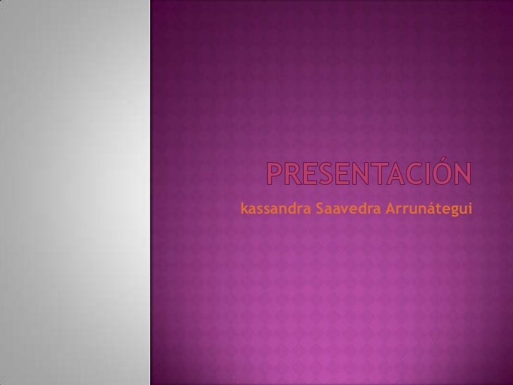 Presentación<br />kassandra Saavedra Arrunátegui<br />