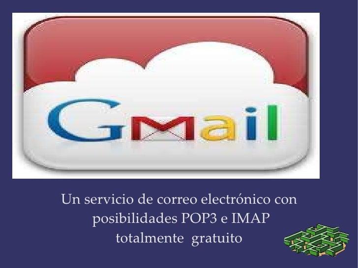 Un servicio de correo electrónico con posibilidades POP3 e IMAP  totalmente  gratuito
