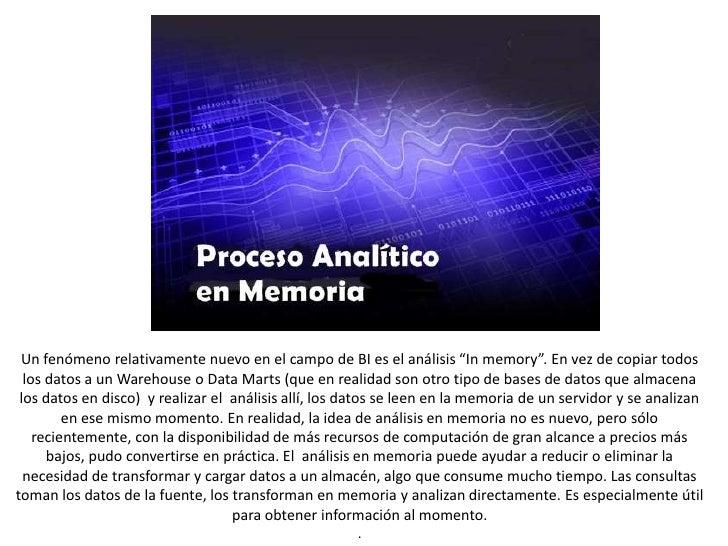 """Un fenómeno relativamente nuevo en el campo de BI es el análisis """"In memory"""". En vez de copiar todos los datos a un Wareho..."""