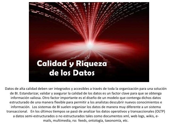 Datos de alta calidad deben ser integrados y accesibles a través de toda la organización para una solución de BI. Estandar...
