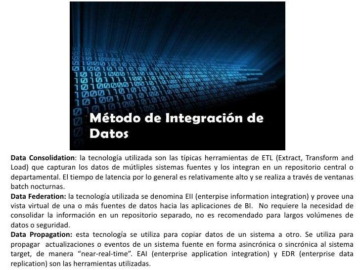 Data Consolidation: la tecnología utilizada son las típicas herramientas de ETL (Extract, Transform and Load) que capturan...