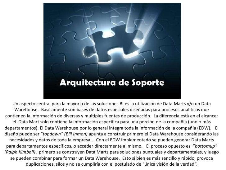 Un aspecto central para la mayoría de las soluciones BI es la utilización de Data Marts y/o un Data Warehouse.  Básicament...
