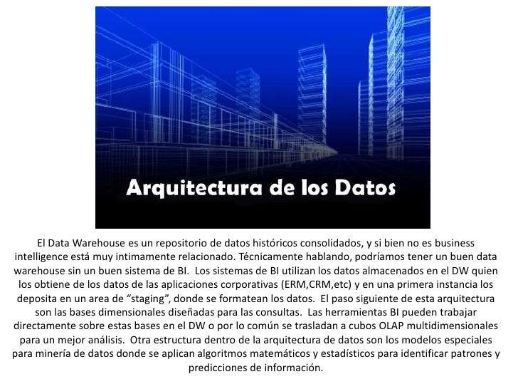 El Data Warehouse es un repositorio de datoshistóricosconsolidados, y sibien no es business intelligence estámuyintimament...