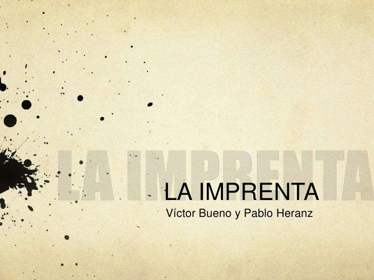 LA IMPRENTA<br />LA IMPRENTA<br />Víctor Bueno y Pablo Heranz<br />