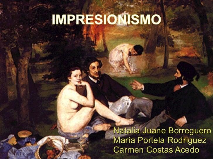 IMPRESIONISMO Natalia Juane Borreguero María Portela Rodriguez Carmen Costas Acedo
