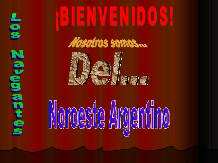 ¡BIENVENIDOS! Nosotros somos... Del... Los Navegantes Noroeste Argentino