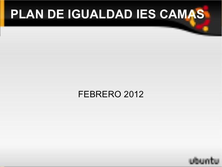 PLAN DE IGUALDAD IES CAMAS FEBRERO 2012