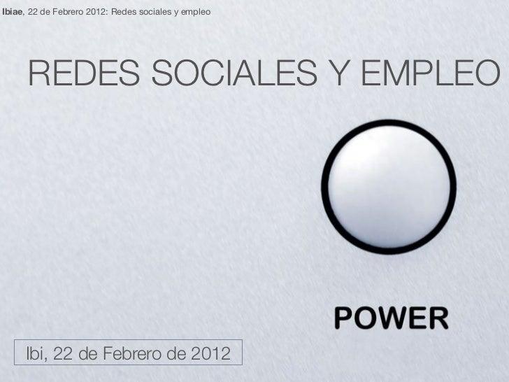 Ibiae, 22 de Febrero 2012: Redes sociales y empleo      REDES SOCIALES Y EMPLEO     Ibi, 22 de Febrero de 2012